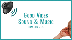 Grades-2-3-Good-Vibes-Sound-and-Music-STEM-Class-for-Kids-xsmall.png