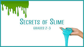 Grades-2-3-Secrets-of-Slime-STEM-Class-for-Kids-xsmall.png